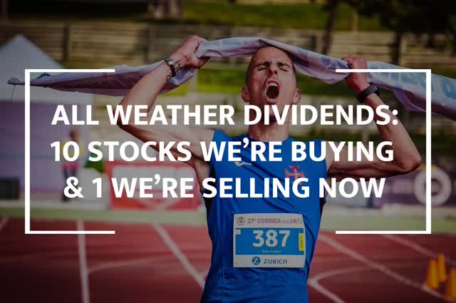 All Weather Dividends: 10 Stocks We're Buying And 1 We're Selling Now