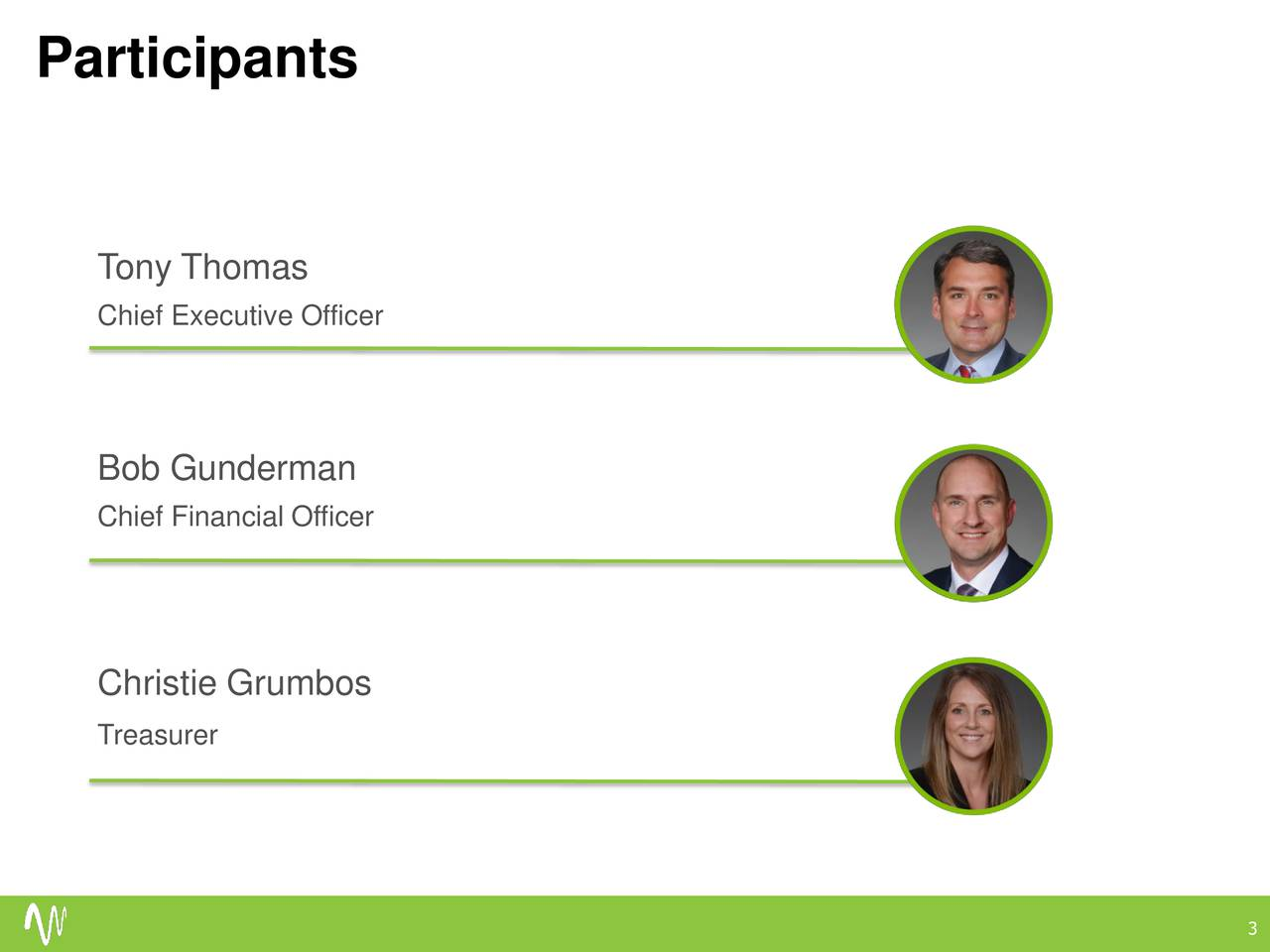 Tony Thomas Chief Executive Officer Bob Gunderman Chief Financial Officer Christie Grumbos Treasurer 3