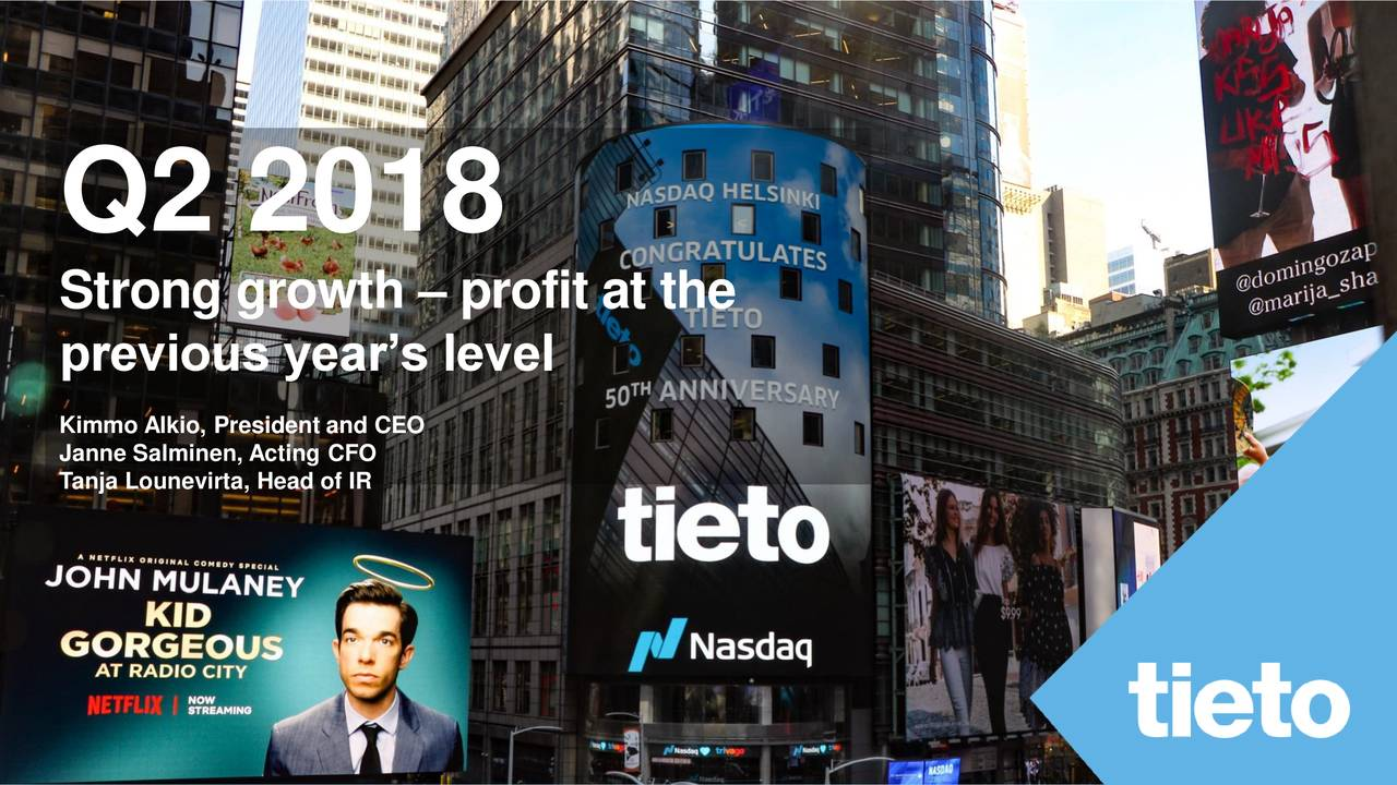 Q2 2018 Strong growth – profit at the previous year's level Kimmo Alkio, President and CEO Janne Salminen, Acting CFO Tanja Lounevirta, Head of IR ©TietoCorporation