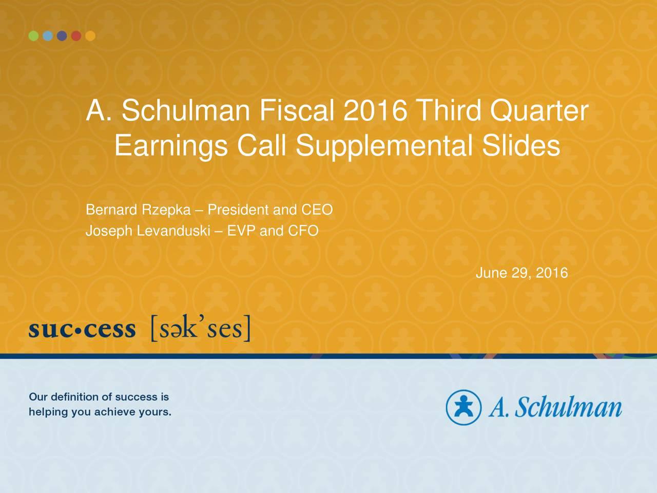 Earnings Call Supplemental Slides Bernard Rzepka  President and CEO Joseph Levanduski  EVP and CFO June 29, 2016