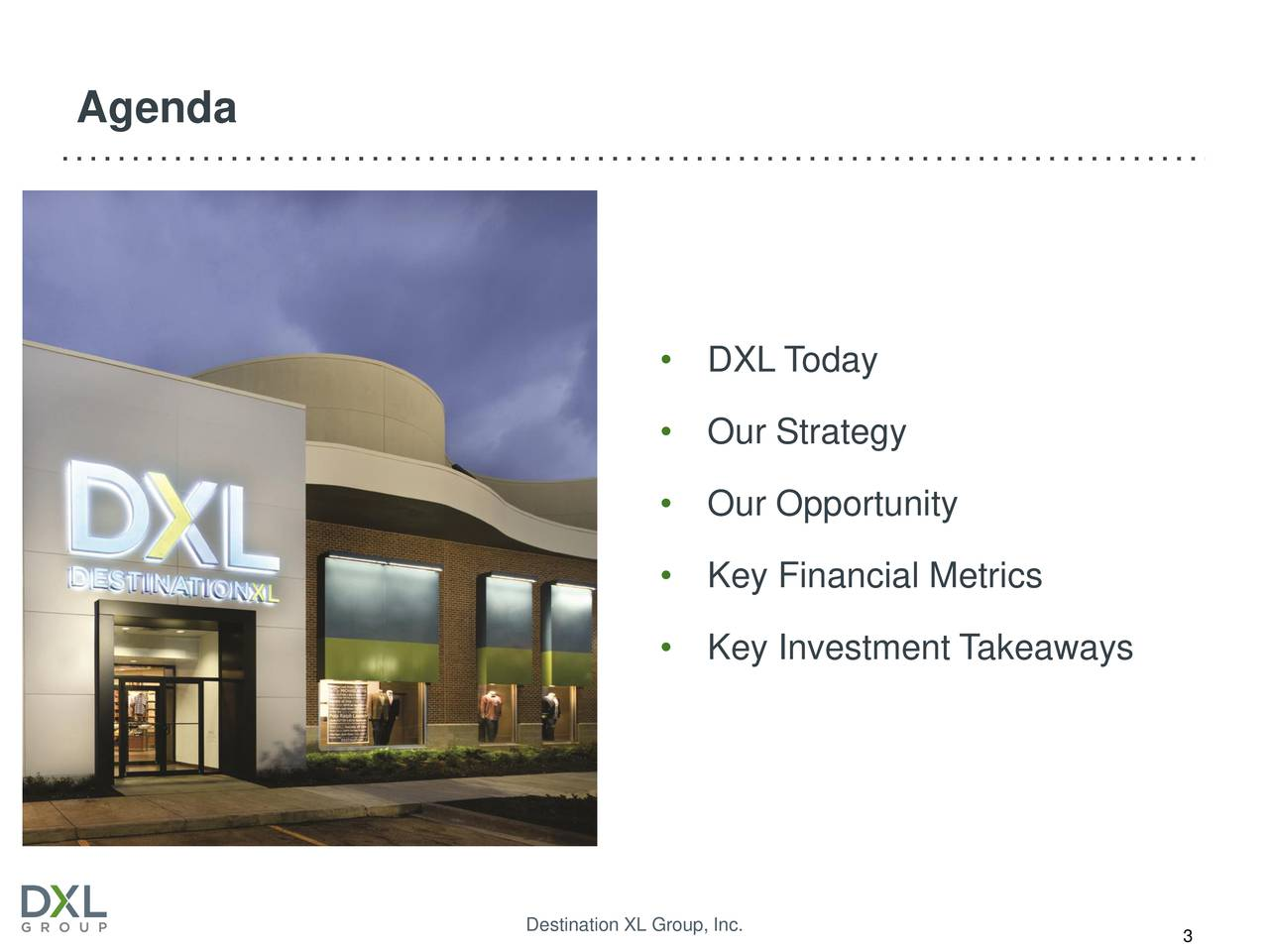 DXL Today Our Strategy Our Opportunity Key Financial Metrics Key Investment Takeaways Destination XL Group, Inc.