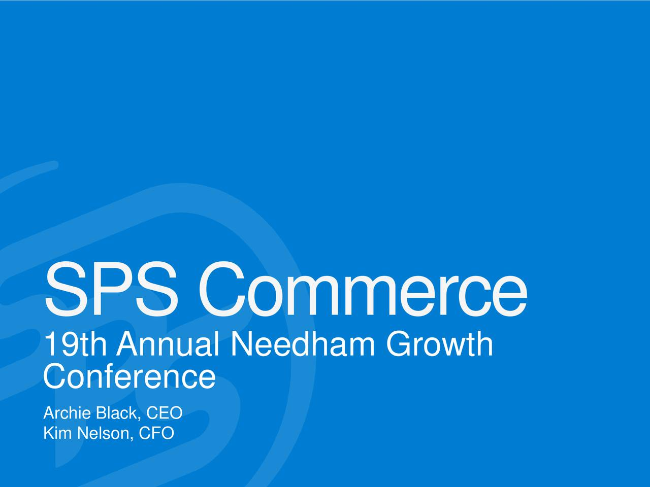 19th Annual Needham Growth Conference Archie Black, CEO Kim Nelson, CFO