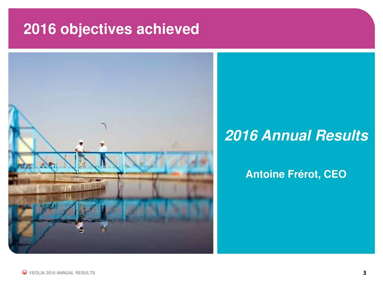 2016 Annual Results Antoine Frrot, CEO VEOLIA 2016 ANNUAL RESULTS 3