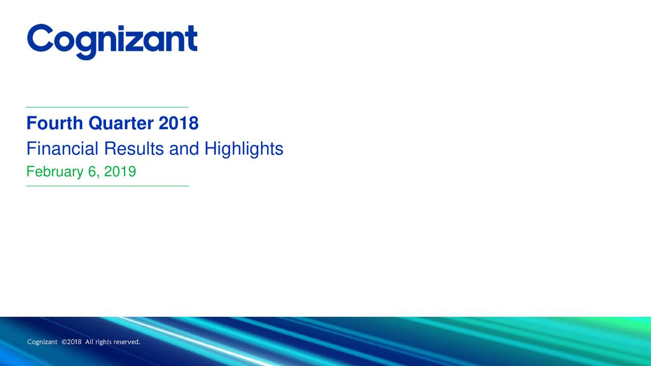 Financial Results and Highlights February 6, 2019 Cognizant ©2018 All rights reserved.