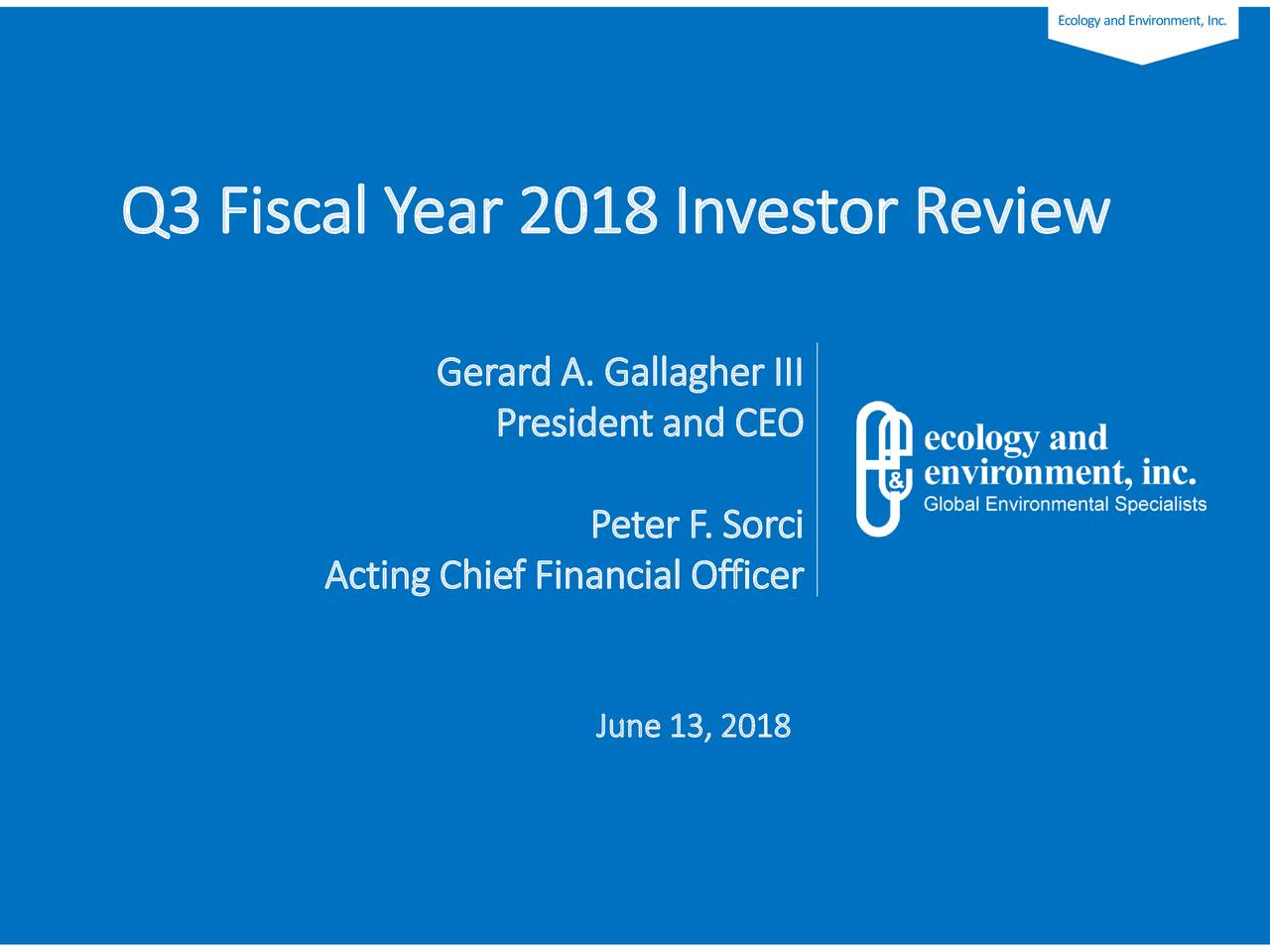 Q3 Fiscal Year 2018InvestorReview Gerard A. Gallagher III President and CEO Peter F. Sorci Acting Chief Financial Officer June 13, 2018