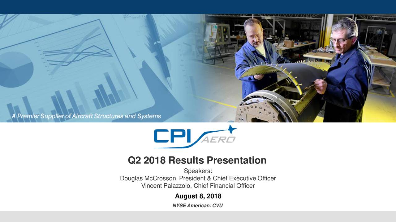 Q2 2018 Results Presentation Speakers: Douglas McCrosson, President & Chief Executive Officer Vincent Palazzolo, Chief Financial Officer August 8, 2018 NYSE American:CVU