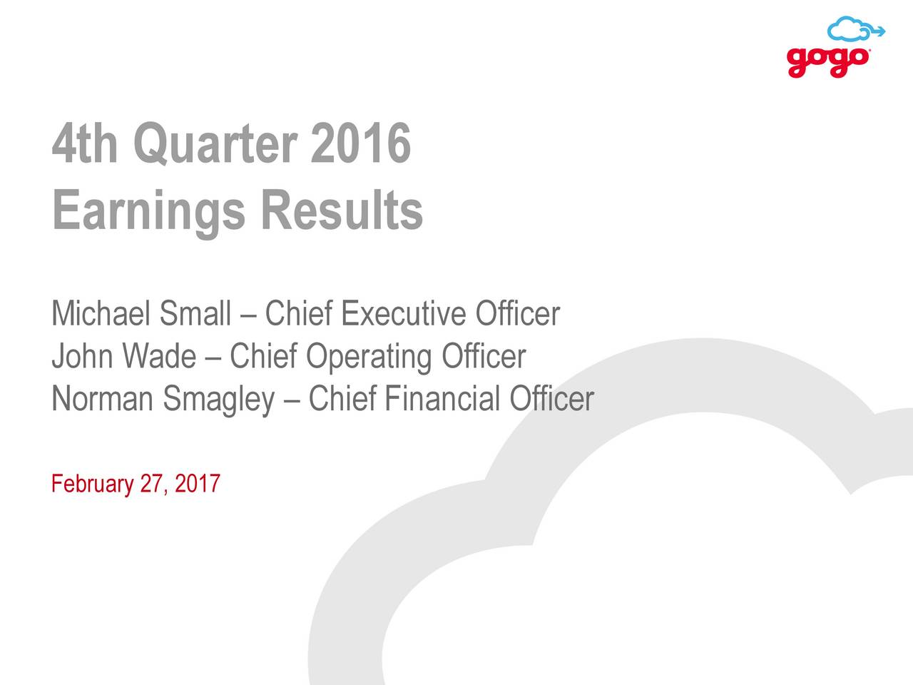 Earnings Results Michael Small  Chief Executive Officer John Wade  Chief Operating Officer Norman Smagley  Chief Financial Officer February 27, 2017