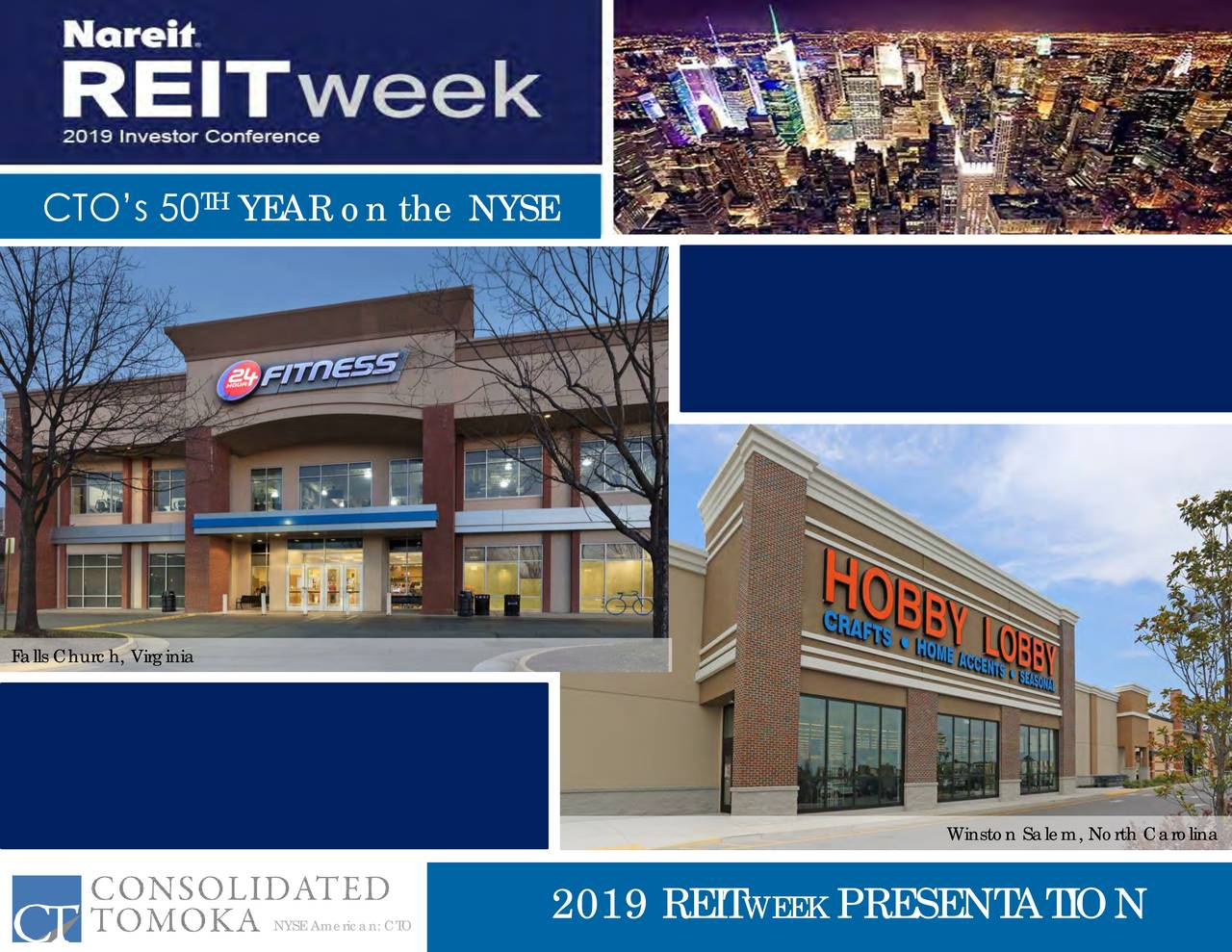 Falls Church, Virginia Winston Salem, North Carolina NYSE American: CTO2019 REIT WEEK PRESENTATION