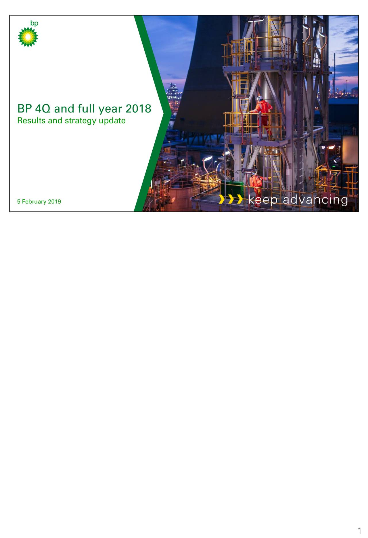 Results and strategy update 5 February 2019 keep advancing BP 4Q & FULL YEAR 2018 RESULTS & STRATEGY UPDATE 1 1