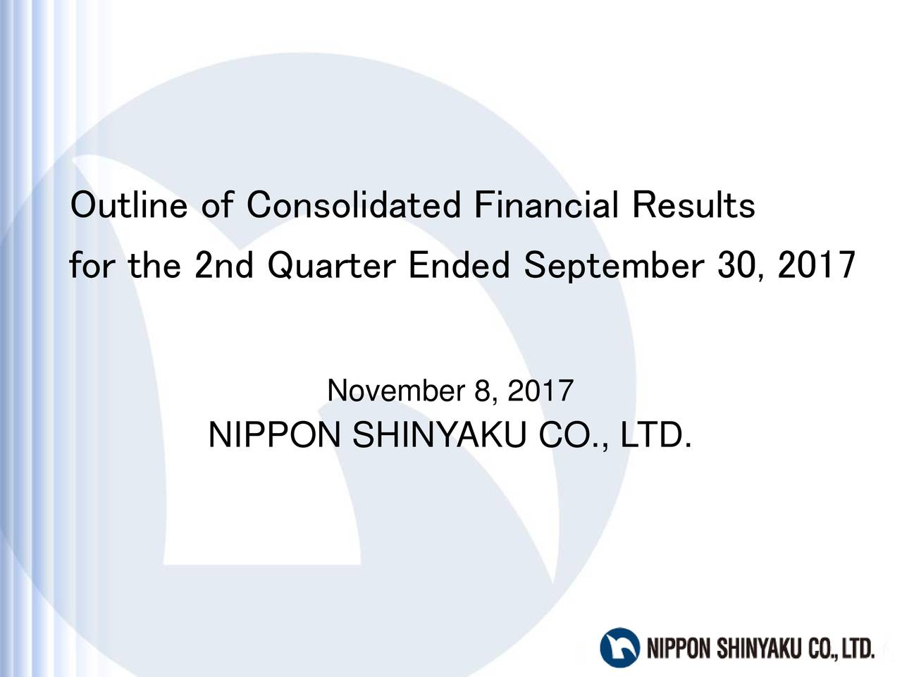 for the 2nd Quarter Ended September 30, 2017 November 8, 2017 NIPPON SHINYAKU CO., LTD.