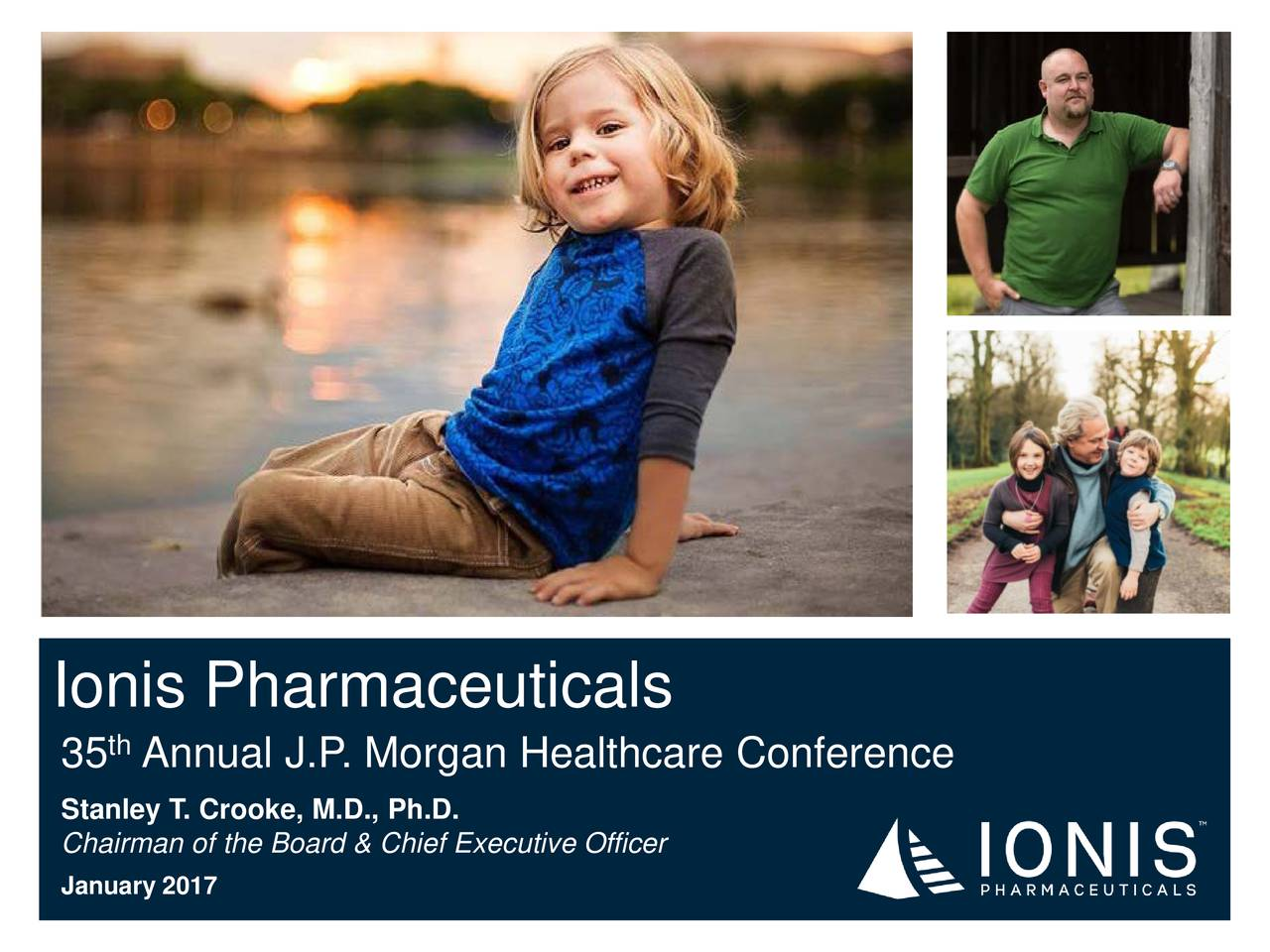 35 Annual J.P . Morgan Healthcare Conference Stanley T. Crooke, M.D., Ph.D. Chairman of the Board & Chief Executive Officer January 2017