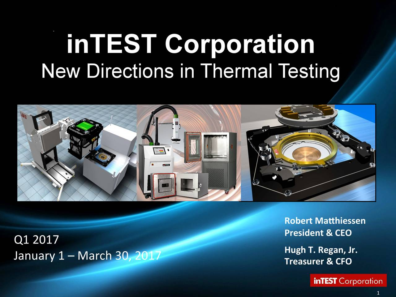 New Directions in Thermal T esting Robert Mahiessen President & CEO Q1 2017 January 1  March 30, 2017 Treasurer & CFO r.