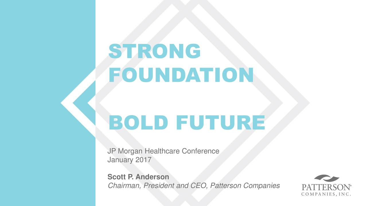 January 2017 Scott P. Anderson Chairman, President and CEO, Patterson Companies