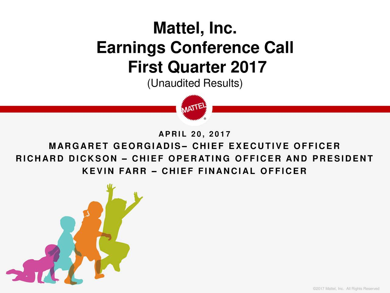 Earnings Conference Call First Quarter 2017 (Unaudited Results) APRIL 20, 2017 MARGARET GEORGIADIS CHIEF EXECUTIVE OFFICER RICHARD DICKSON  CHIEF OPERATING OFFICER AND PRESIDENT KEVIN FARR  CHIEF FINANCIAL OFFICER