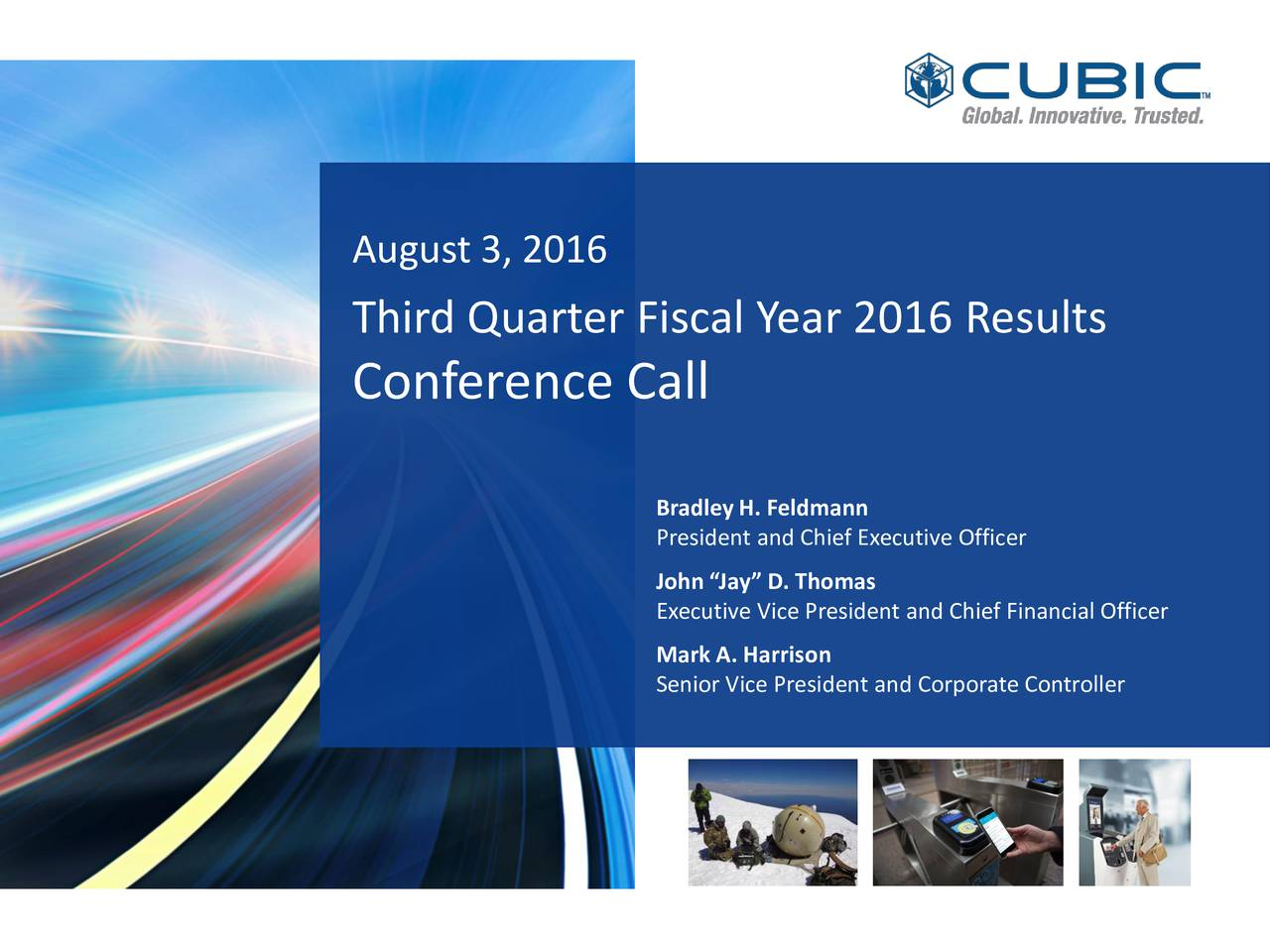 Third Quarter Fiscal Year 2016 Results Conference Call Bradley H. Feldmann President and Chief Executive Officer John Jay D. Thomas Executive Vice President and Chief Financial Officer Mark A. Harrison Senior Vice President and Corporate Controller