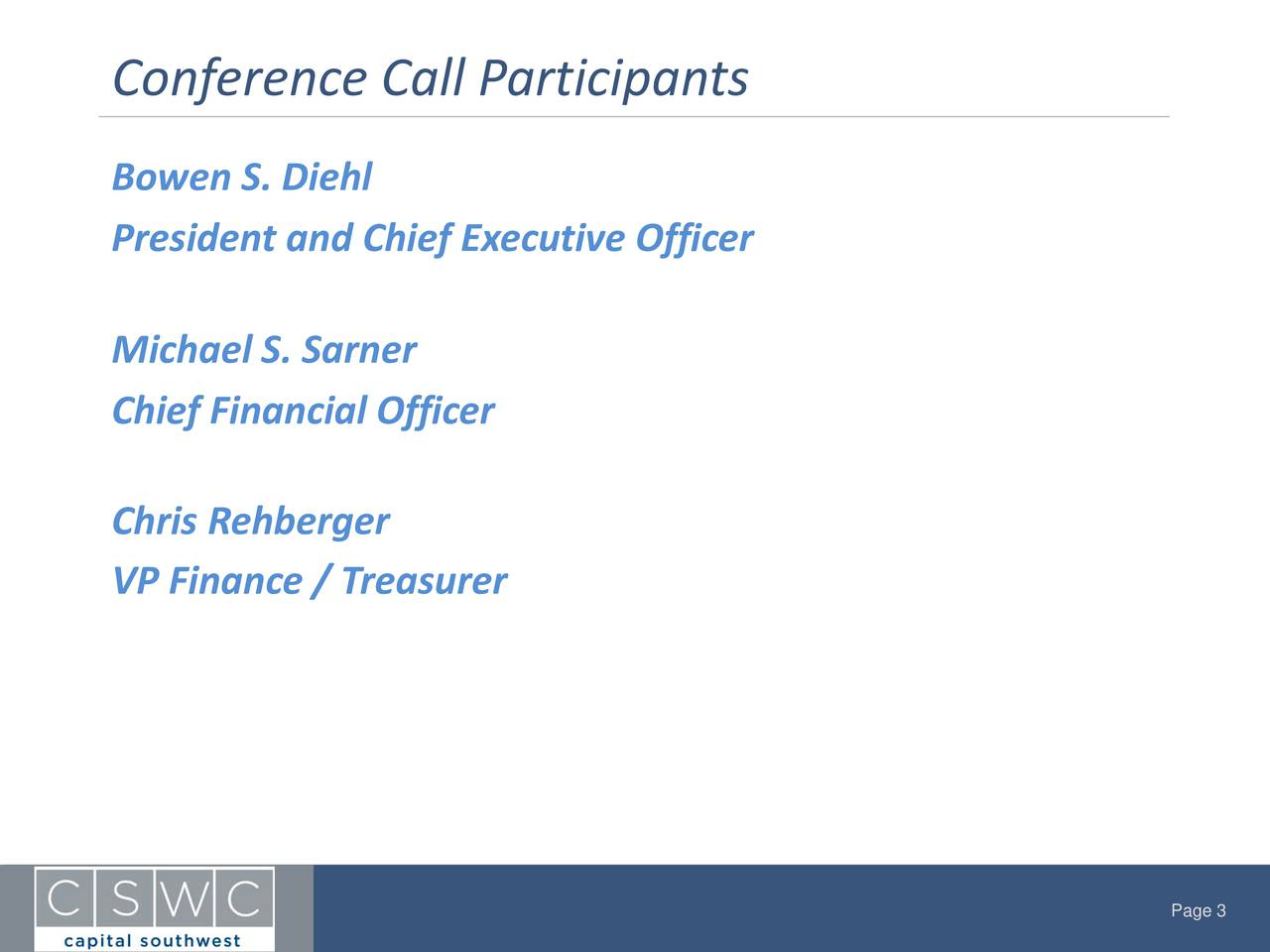Bowen S. Diehl President and ChiefExecutive Officer Michael S. Sarner Chief Financial Officer Chris Rehberger VP Finance / Treasurer Page 3