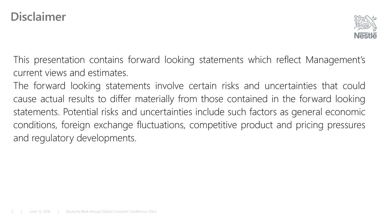 This presentation contains forward looking statements which reflect Management's current views and estimates. The forward looking statements involve certain risks and uncertainties that could cause actual results to differ materially from those contained in the forward looking statements. Potential risks and uncertainties include such factors as general economic conditions, foreign exchange fluctuations, competitive product and pricing pressures and regulatory developments. 2 | June 13, |01Deutsche Bank Annual Global Consumer Conference, Paris