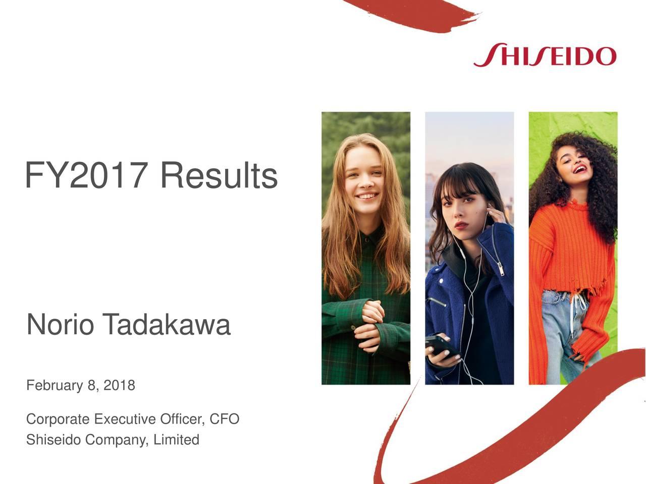 Norio T adakawa February 8, 2018 Corporate Executive Officer, CFO Shiseido Company, Limited