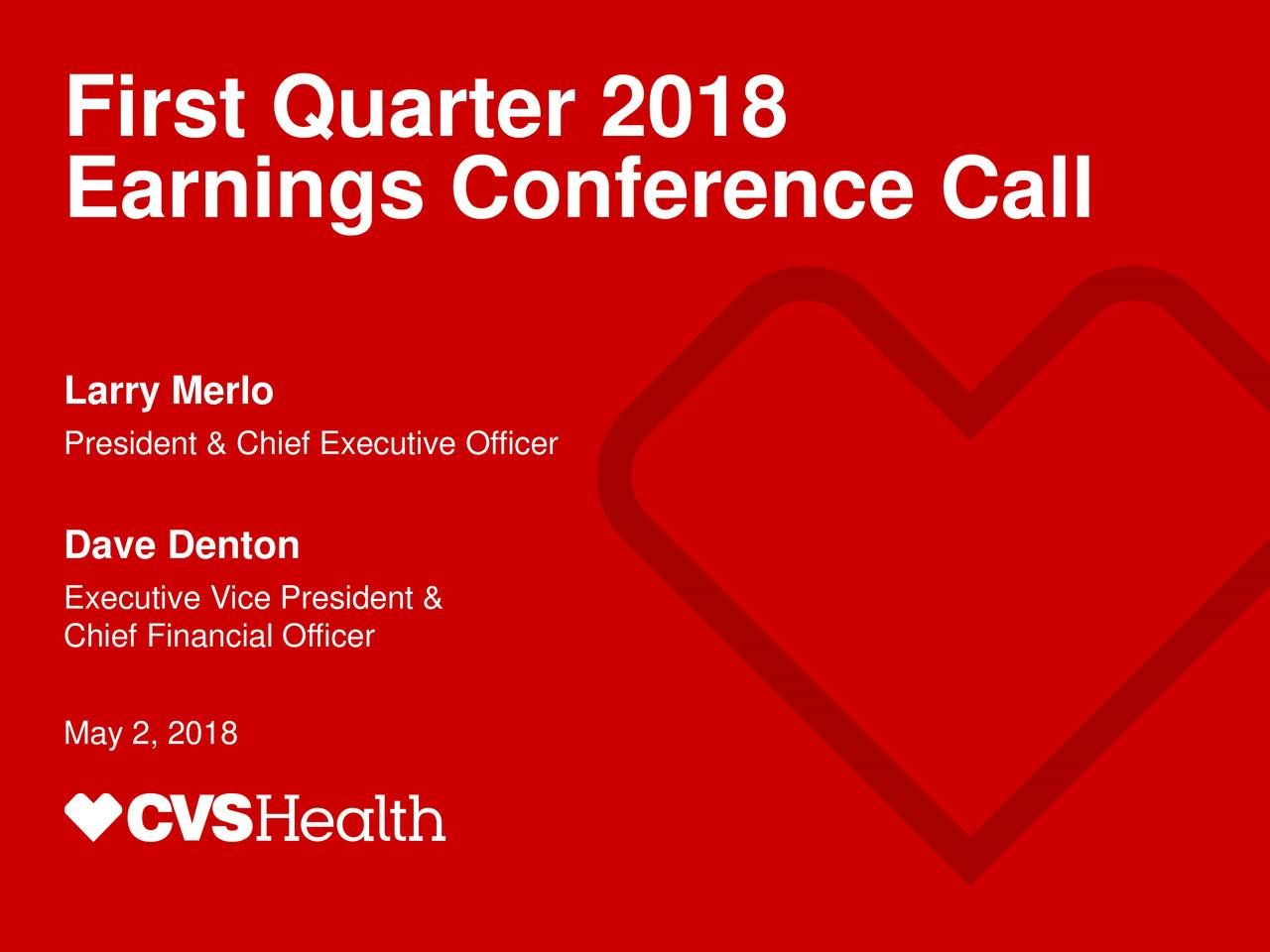 Earnings Conference Call Larry Merlo President & Chief Executive Officer Dave Denton Executive Vice President & Chief Financial Officer May 2, 2018