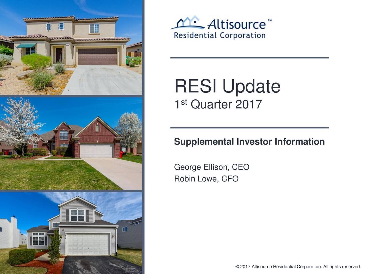 1 Quarter 2017 Supplemental Investor Information George Ellison, CEO Robin Lowe, CFO 2017 Altisource Residential Corporation. All rights reserved.