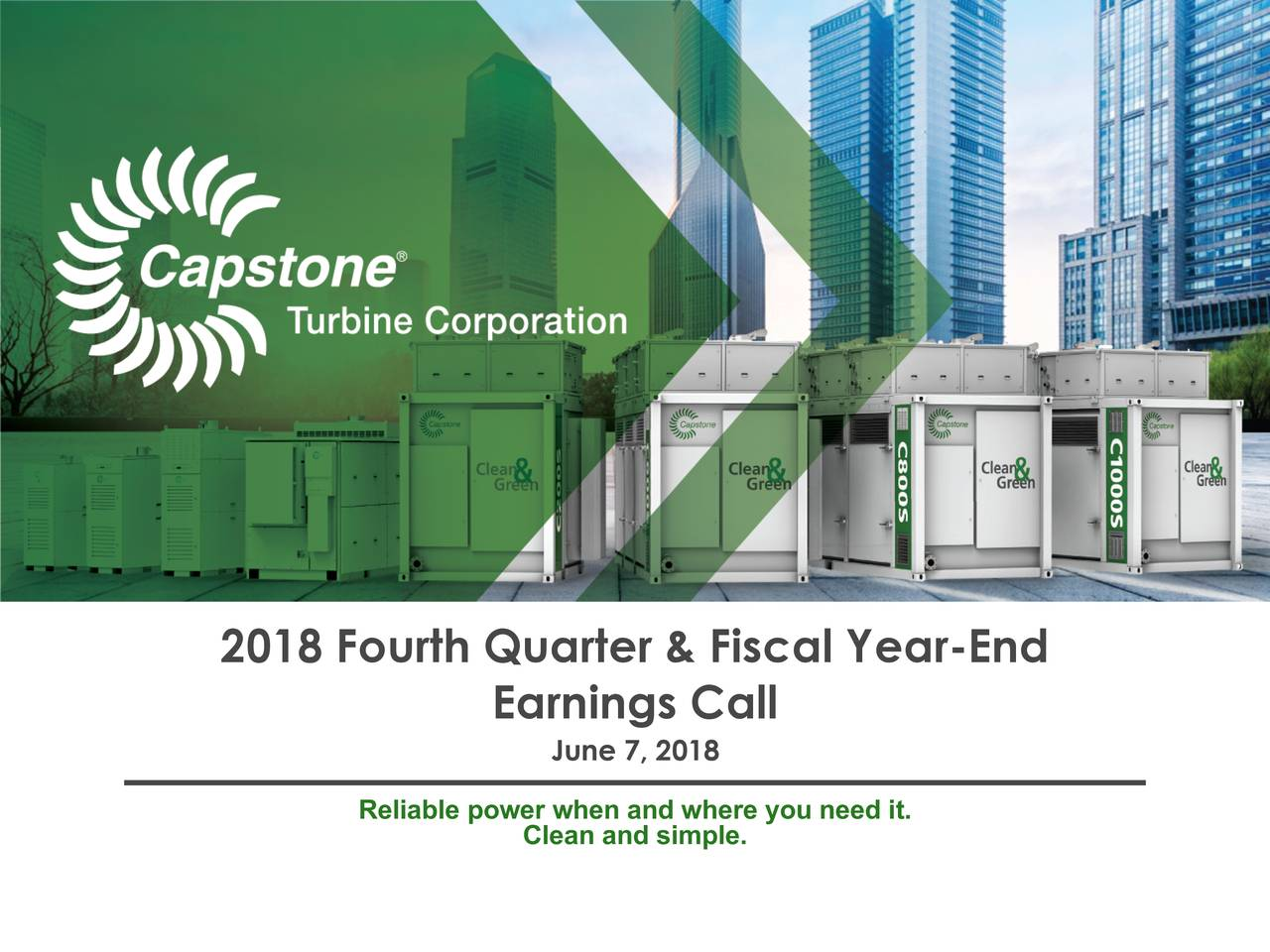 Earnings Call June 7, 2018 Reliable power when and where you need it. Clean and simple.