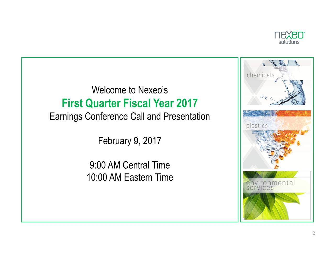 Welcome to Nexeosuary 9, 2017 9:010:00 AM Eastern Time First Quarter Fiscal Year 2017 Earnings Conference Call and Presentation