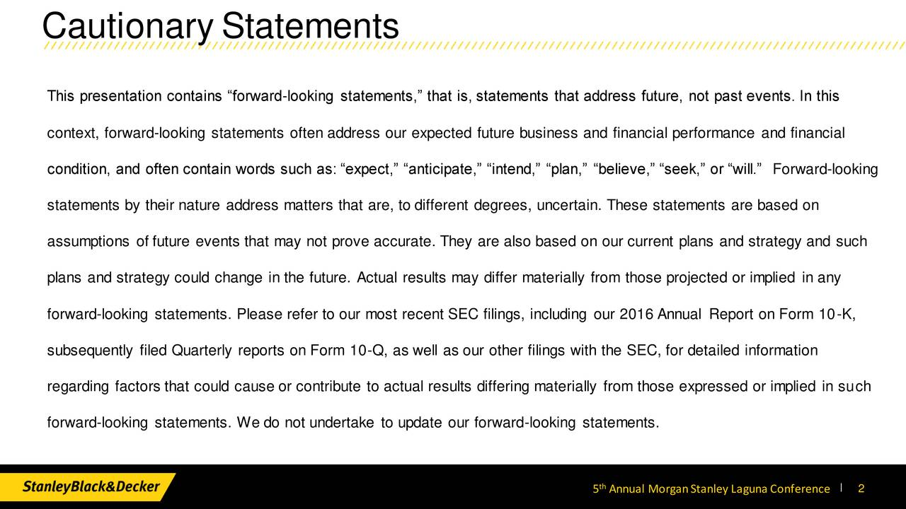 This presentation contains forward-looking statements, that is, statements that address future, not past events. In this context, forward-looking statements often address our expected future business and financial performance and financial condition, and often contain words such as: expect, anticipate, intend, plan, believe, seek, or will. Forward-looking statements by their nature address matters that are, to different degrees, uncertain. These statements are based on assumptions of future events that may not prove accurate. They are also based on our current plans and strategy and such plans and strategy could change in the future. Actual results may differ materially from those projected or implied in any forward-looking statements. Please refer to our most recent SEC filings, including our 2016 Annual Report on Form 10-K, subsequently filed Quarterly reports on Form 10-Q, as well as our other filings with the SEC, for detailed information regarding factors that could cause or contribute to actual results differing materially from those expressed or implied in such forward-looking statements. We do not undertake to update our forward-looking statements. 5 Annual MorganStanley LagunaConference2