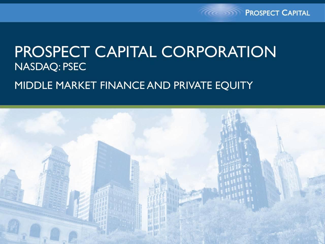 NASDAQ:PSEC MIDDLE MARKET FINANCEAND PRIVATE EQUITY 0