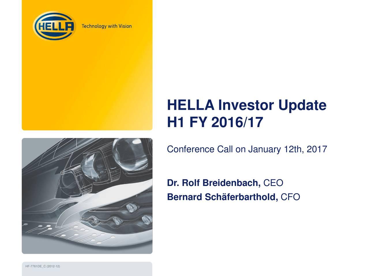 H1 FY 2016/17 Conference Call on January 12th, 2017 Dr. Rolf Breidenbach, CEO Bernard Schferbarthold, CFO HF-7761DE_C (2012-12)