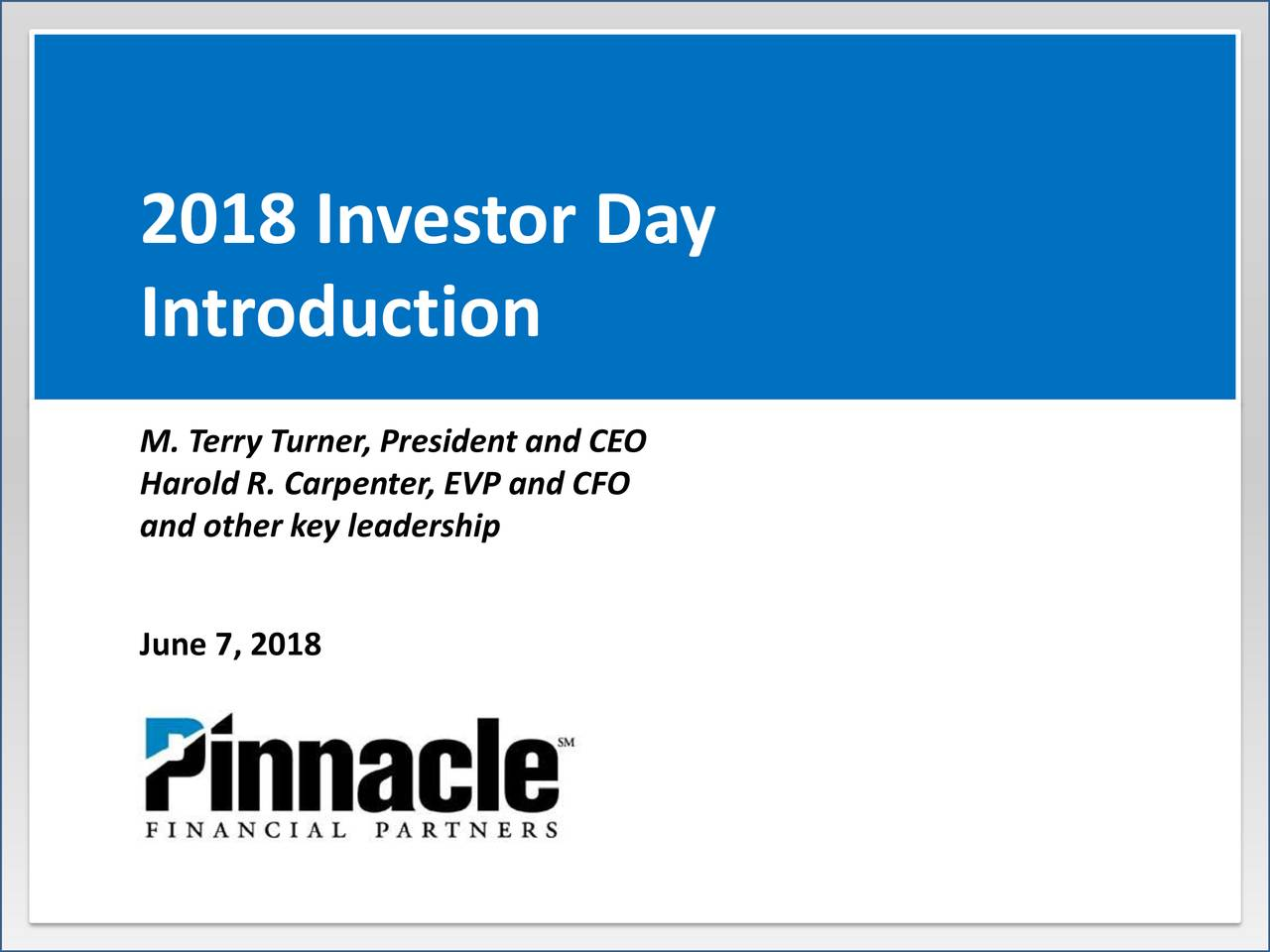 Introduction M. Terry Turner, President and CEO Harold R. Carpenter, EVP and CFO and other key leadership June 7, 2018