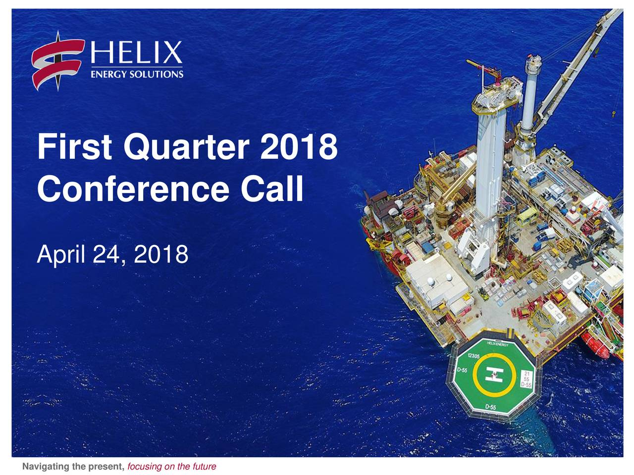Conference Call April 24, 2018 1 Navigating the present, focusing on the future