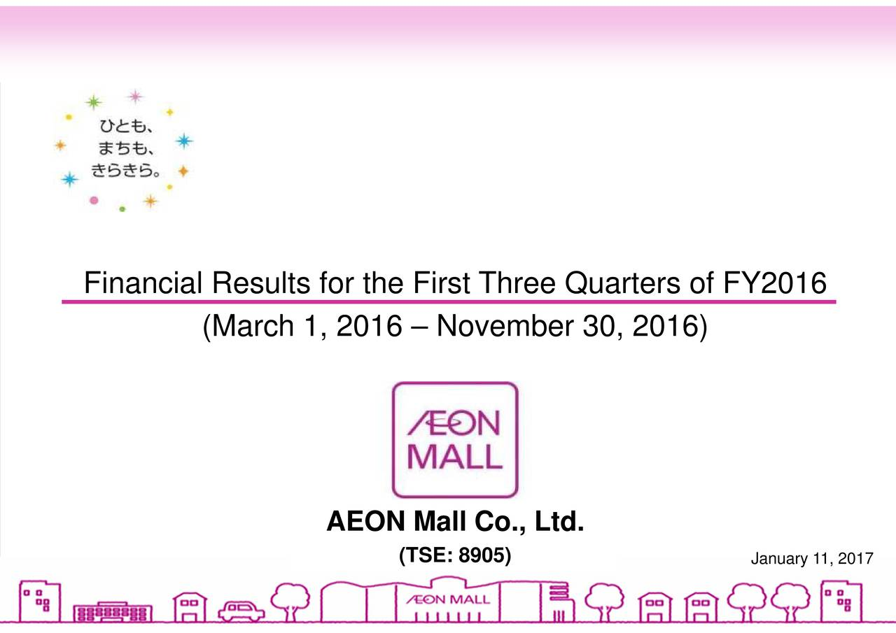 (TSE: 8905) 8905 AEON Mall Co., Ltd. (March 1, 2016  November 30, 2016) Financial Results for the First Three Quarters of FY2016