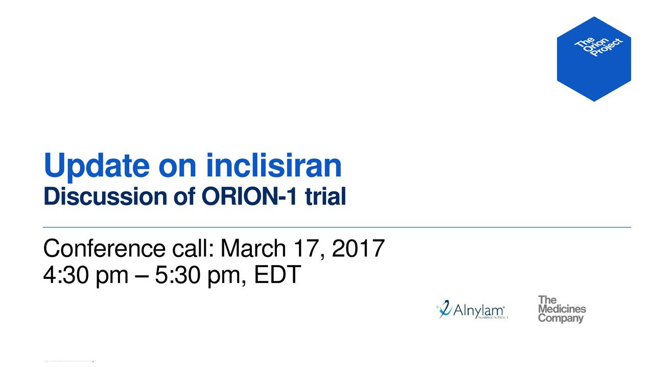 Discussion of ORION-1 trial Conference call: March 17, 2017 4:30 pm  5:30 pm, EDT 1