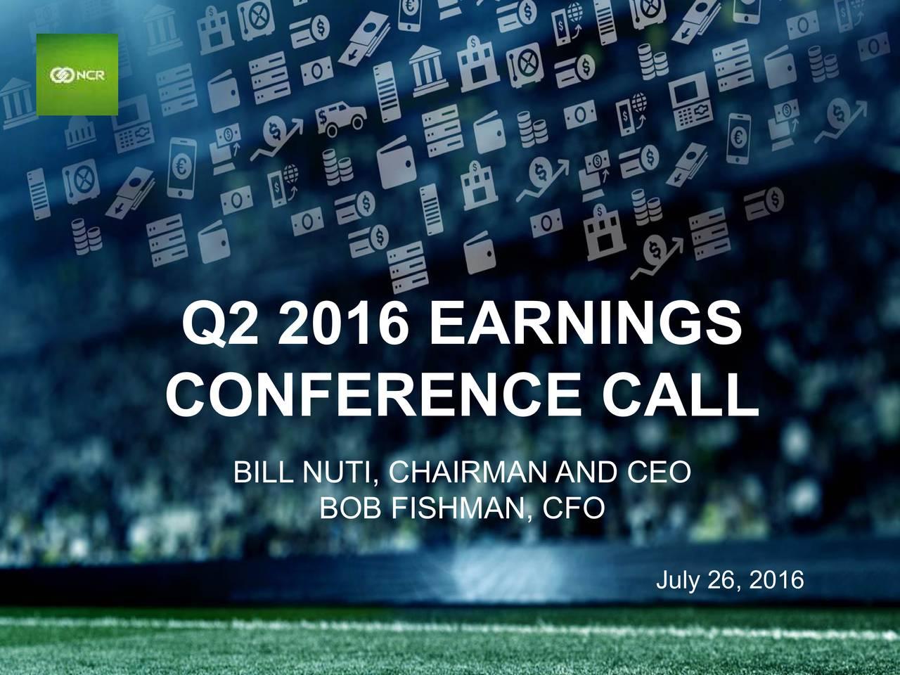 CONFERENCE CALL BILL NUTI, CHAIRMAN AND CEO BOB FISHMAN, CFO July26, 2016 1
