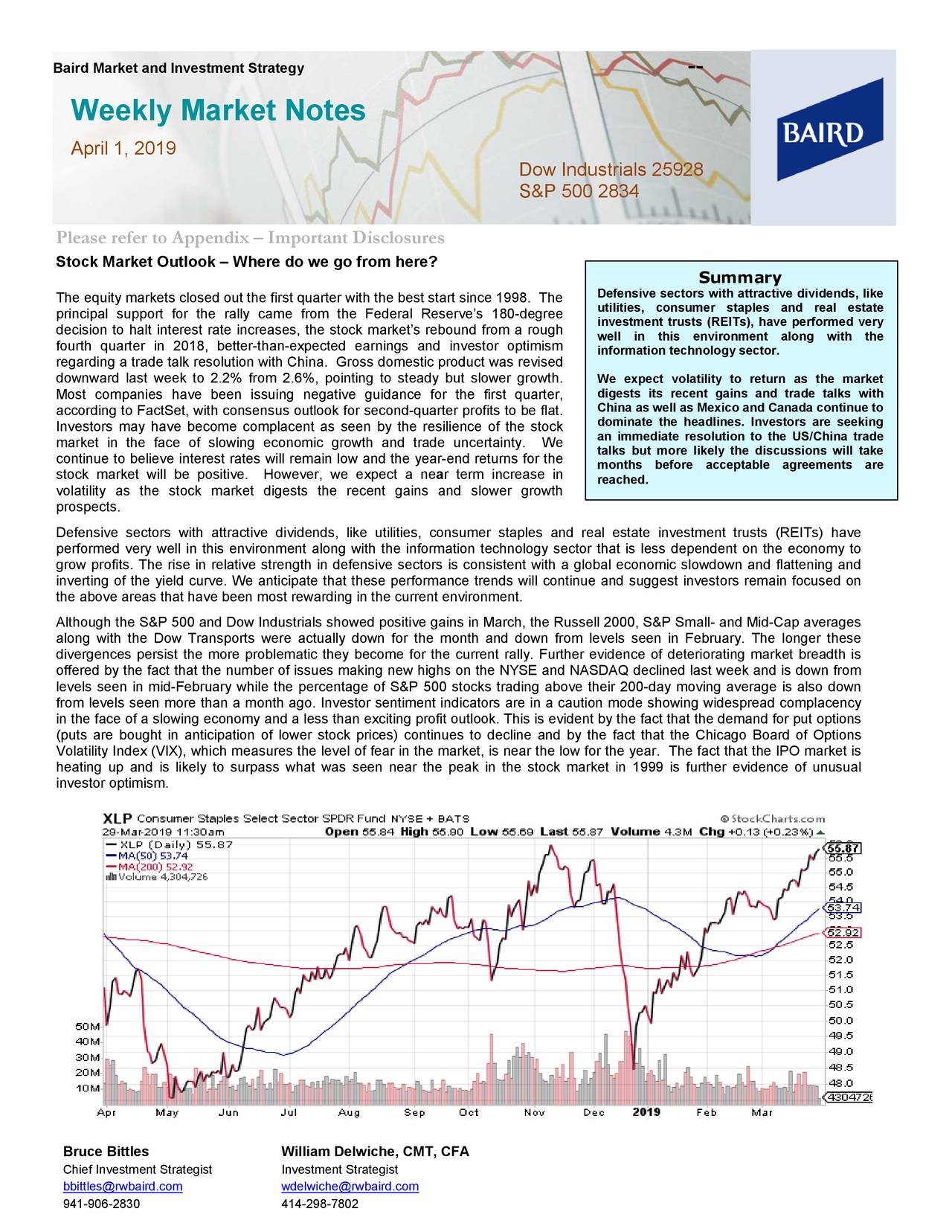 Weekly Market Notes April 1, 2019 Dow Industrials 25928 S&P 500 2834 Please refer to Appendix – Important Disclosures Stock Market Outlook – Where do we go from here? Summary The equity markets closed out the first quarter with the best start since 1998. The Defensive sectors with attractive dividends, like principal support for the rally came from the Federal Reserve's 180-degree utilities, consumer staples and real estate investment trusts (REITs), have performed very decision to halt interest rate increases, the stock market's rebound from a rough well in this environment along with the fourth quarter in 2018, better -than-expected earnings and investor optimism information technology sector. regarding a trade talk resolution with China. Gross domestic product was revised downward last week to 2.2% from 2.6%, pointing to steady but slower growth. We expect volatility to return as he market Most companies have been issuing negative guidance for the first quarter, digests its recent gains and trade talks with according to FactSet, with consensus outlook for second-quarter profits to be flat. China as well as Mexico and Canada continue to Investors may have become com placent as seen by the resilience of the stock dominate the headlines. Investors are seeking an immediate resolution to the US/China trade market in the face of slowing economic growth and trade uncertainty. We talks but more likely the discussions will take continue to believe interest rates will remain low and the year -end returns for the months before acceptable agreements are stock market will be positive. However, we expect a near term increase in reached. volatility as the stock market digests the recent gains and slower growth prospects. Defensive sectors with attractive dividends, like utilities , consumer stapland real estate investment trusts (REITs) have performed very well in this environment along with the information technology sector that is less dependent on the economy to grow profits