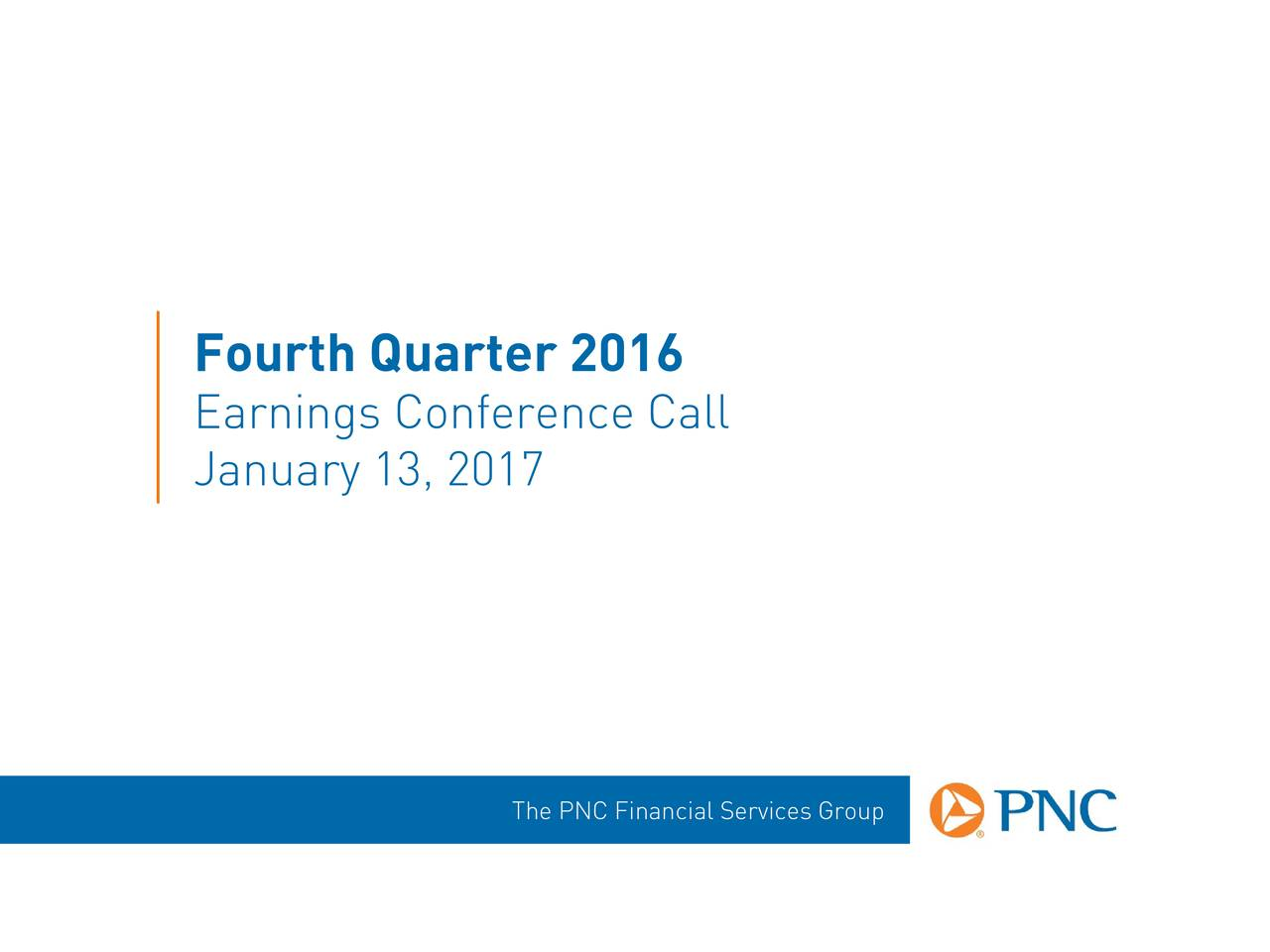 Earnings Conference Call January 13, 2017 The PNC Financial Services Group
