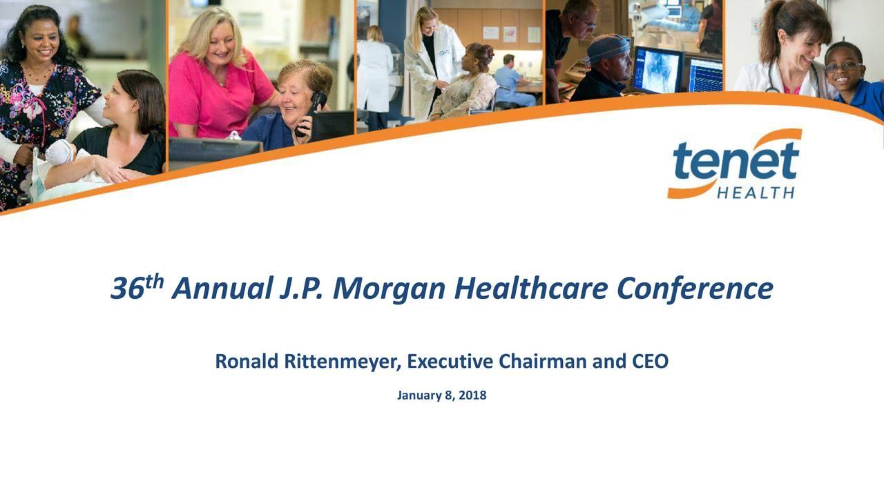Tenet Healthcare (THC) Presents At 36th Annual J P  Morgan