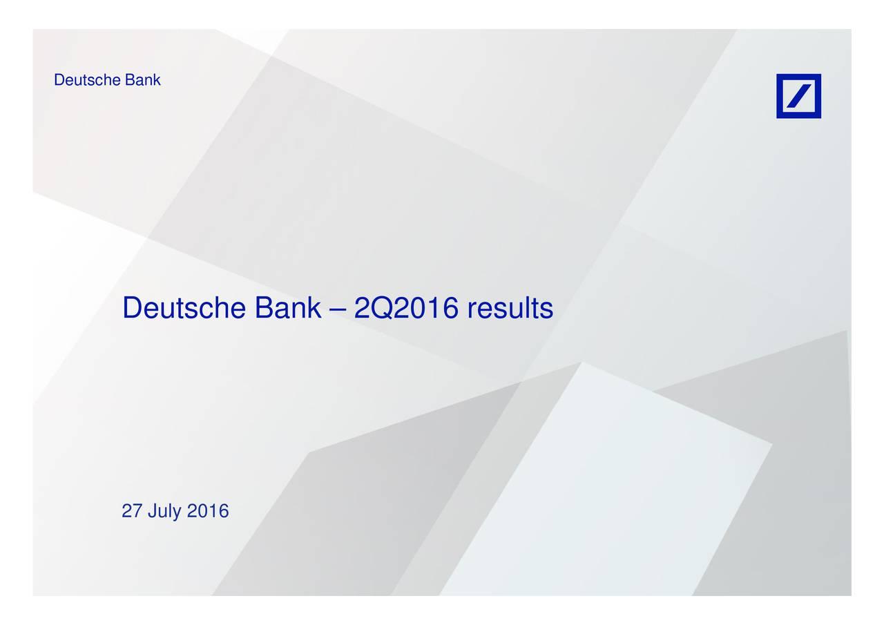 Deutsche Bank  2Q2016 results 27 July 2016