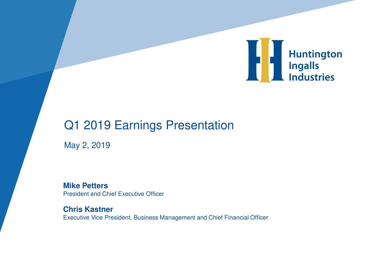 May 2, 2019 Mike Petters President and Chief Executive Officer Chris Kastner Executive Vice President, Business Management and Chief Financial Officer