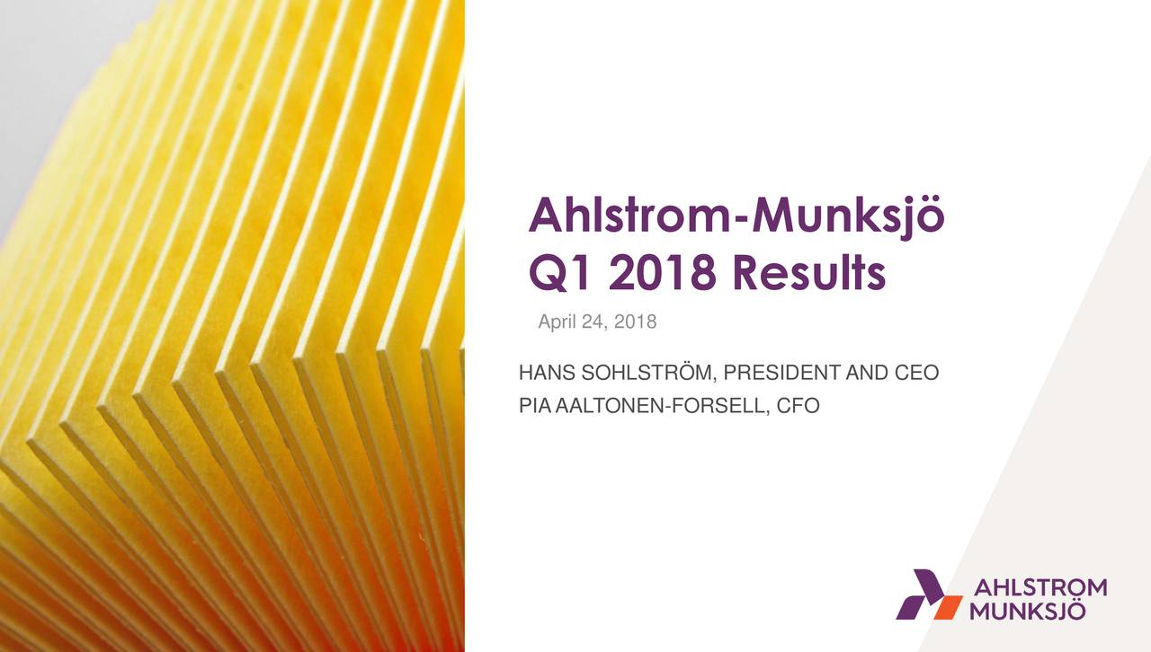 Q1 2018 Results April 24, 2018 HANS SOHLSTRÖM, PRESIDENT AND CEO PIAAALTONEN-FORSELL, CFO