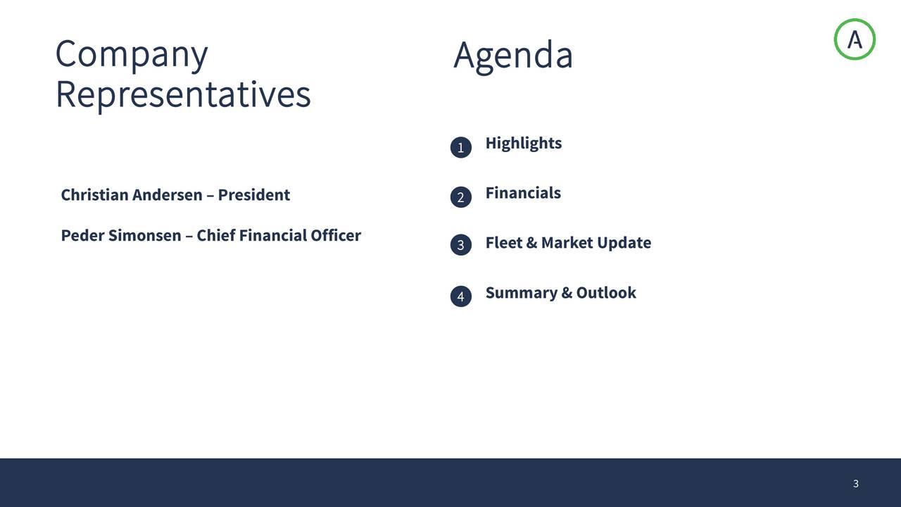 Representatives Highlights 1 Christian Andersen President 2 Financials Peder Simonsen  Chief Financial Officer 3 Fleet & Market Update 4 Summary & Outlook 3