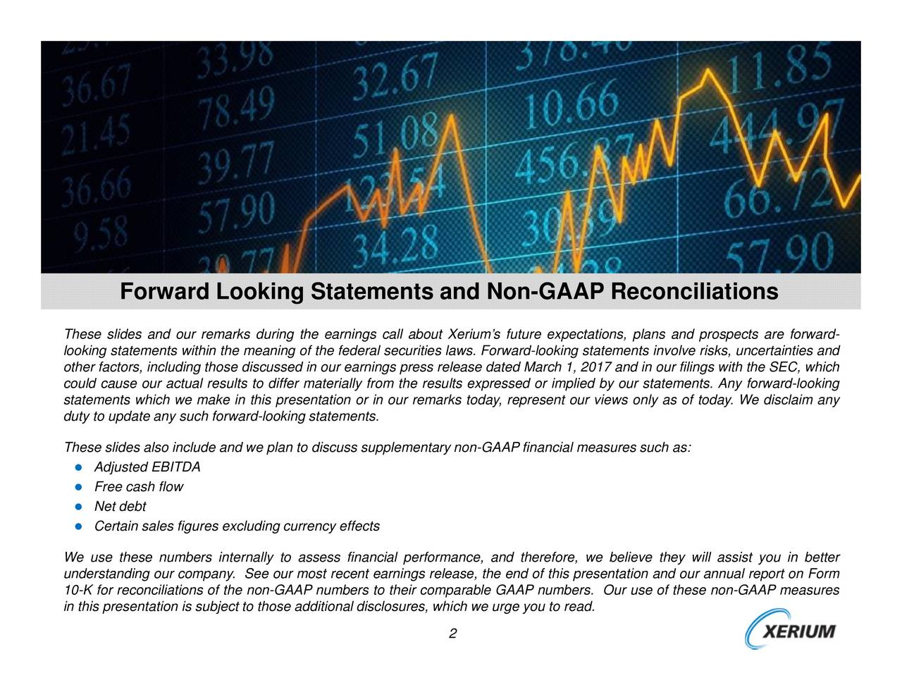 ions AP financial measures such as: day, represent our views only as of today. We disclaim anywill assist you in better iums future expectations, plans and prospects are forward-sentation and our annual report on Form ease dated March 1, 2017 and in our filings with the SEC, whichof these non-GAAP measures lts expressed or implied by our statements. Any forward-looking s laws. Forward-looking statements involve risks, uncertaintie Forward Looking Statements and Non-GAAP Reconciliat AdjFurteecCeItliwsales figures excluding currency effects Theloeotherfadeaysnitewdachuwsyalsclsfisdefanlowaietsratfsdintossrrsuplrmsetotary non-GArlteiflriarea,wahi