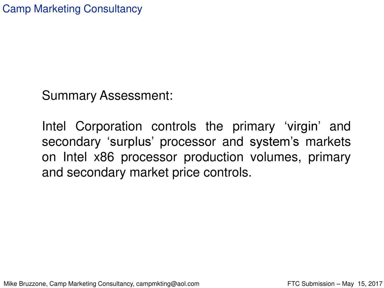 Summary Assessment: Intel Corporation controls the primary 'virgin' and secondary 'surplus' processor and system's markets on Intel x86 processor production volumes, primary and secondary market price controls.