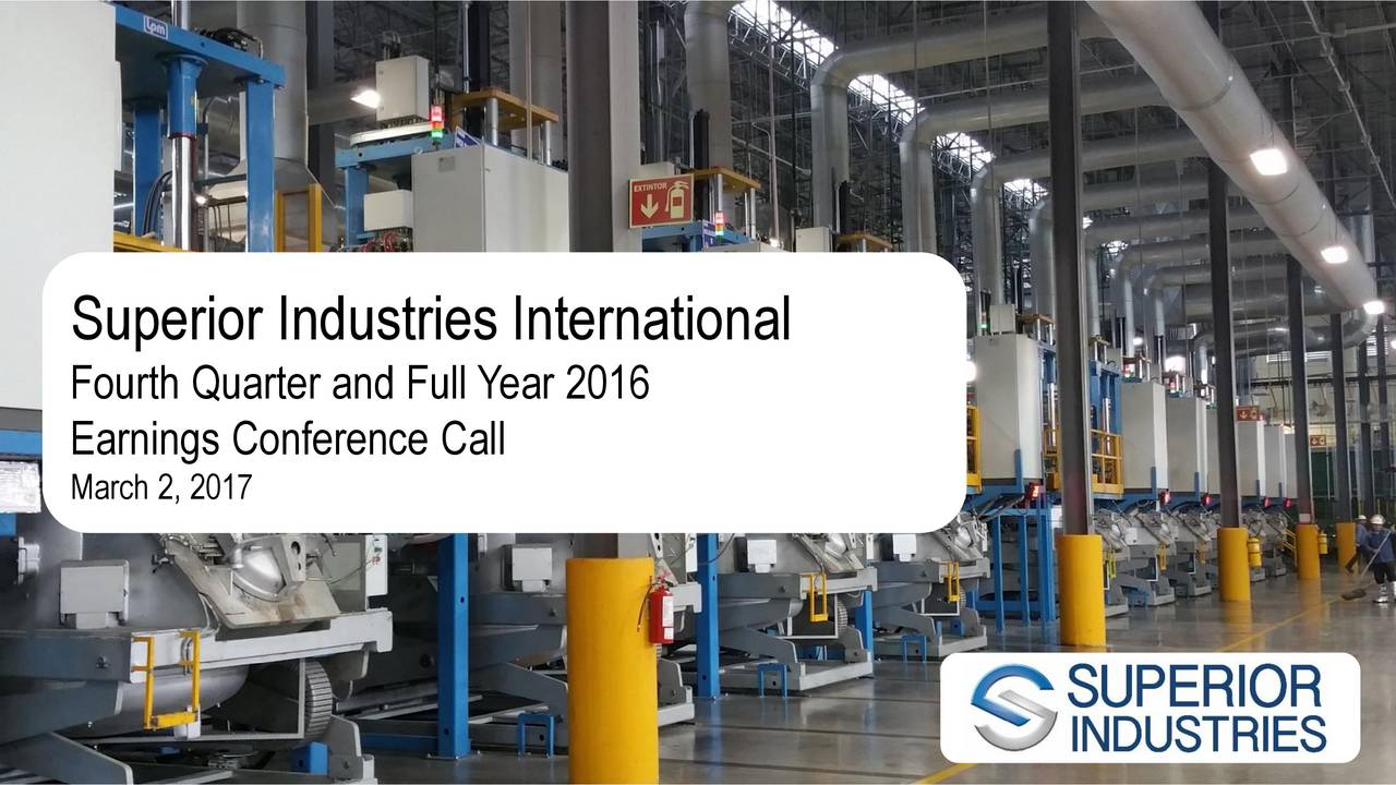 Superior Industries International Fourth Quarter and Full Year 2016 EarniDate:onference Call March 2, 2017