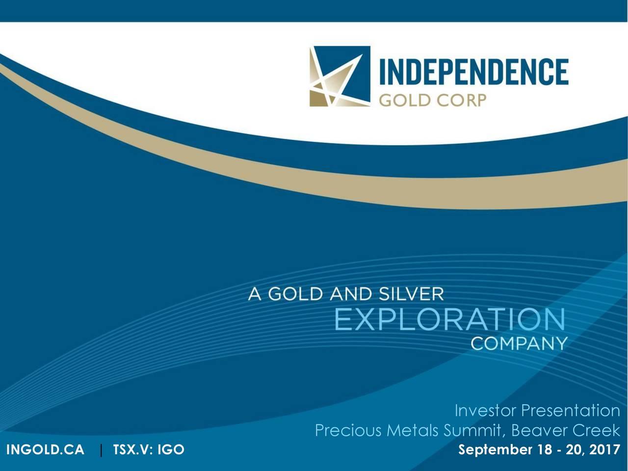 Precious Metals Summit, Beaver Creek INGOLD.CA | TSX.V: IGO September 18 - 20, 2017