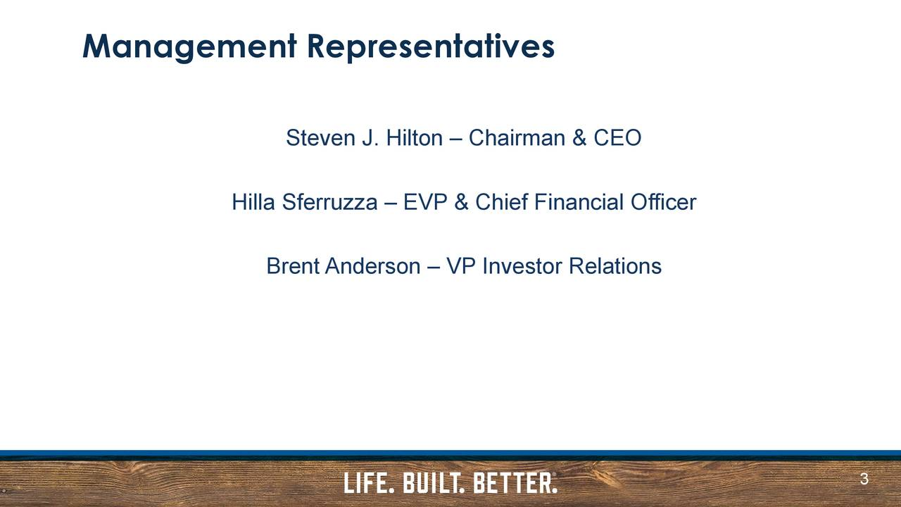 Steven J. Hilton – Chairman & CEO Hilla Sferruzza – EVP & Chief Financial Officer Brent Anderson – VP Investor Relations 3