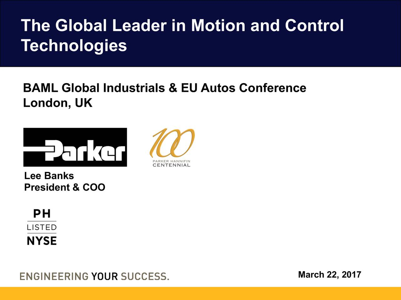 Technologies BAML Global Industrials & EU Autos Conference London, UK Lee Banks President & COO March 22, 2017