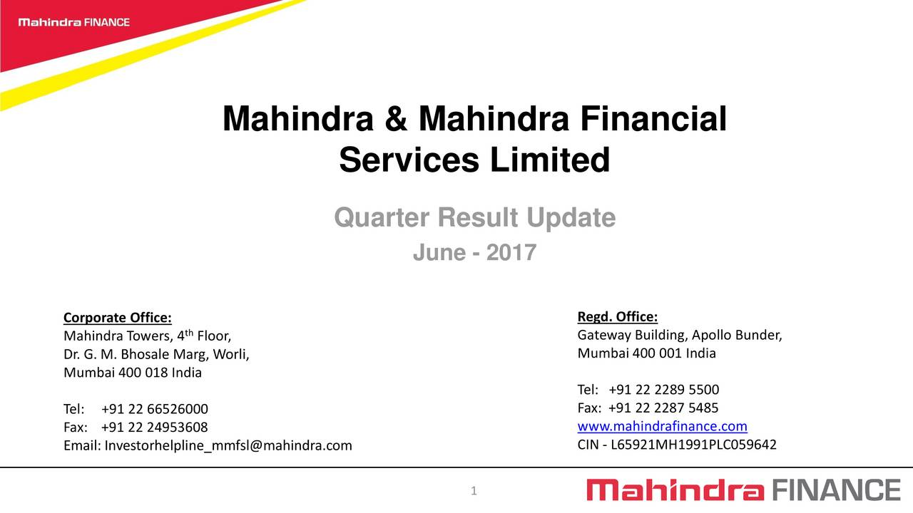 Services Limited Quarter Result Update June - 2017 Corporate Office: Regd. Office: Mahindra Towers, 4 Floor, Gateway Building, Apollo Bunder, Dr. G. M. Bhosale Marg, Worli, Mumbai 400 001 India Mumbai 400 018 India Tel: +91 22 2289 5500 Tel: +91 22 66526000 Fax: +91 22 2287 5485 Fax: +91 22 24953608 www.mahindrafinance.com Email: Investorhelpline_mmfsl@mahindra.com CIN - L65921MH1991PLC059642 1