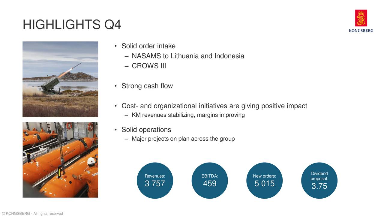 • Solid order intake – NASAMS to Lithuania and Indonesia – CROWS III • Strong cash flow • Cost- and organizational initiatives are giving positive impact – KM revenues stabilizing, margins improving • Solid operations – Major projects on plan across the group Revenues: EBITDA: New orders: proposal: 3 757 459 5 015 3.75