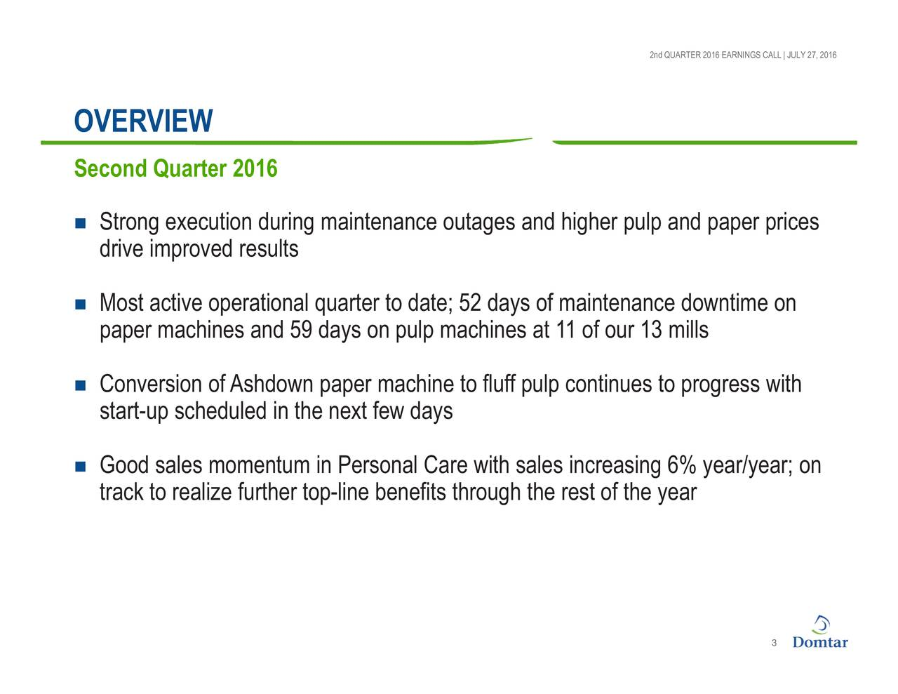 2nd QUARTER 2016 EARNINGS CALL  JULY 27, 2016 her pulp and paper pricesreasing 6% year/year; on ontinues to progress with maintenance downtime on the rest of the year Strdrive imrapedrresulsnes ata5k9dareainepultherahpneidays OVERVIEWond Quarter 2016